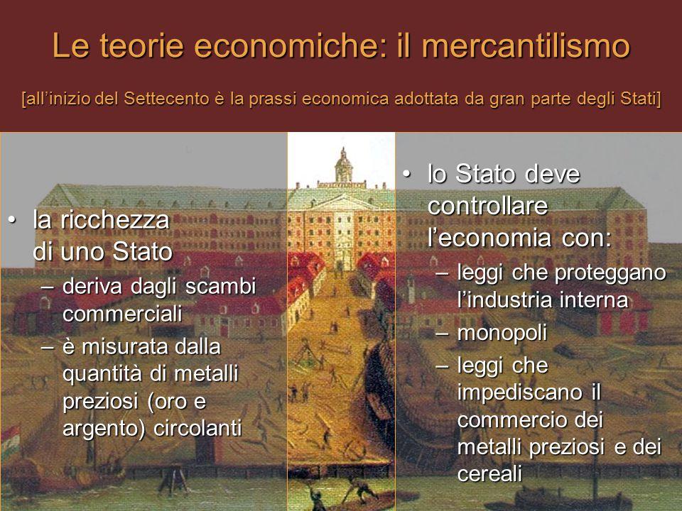 Le teorie economiche: il mercantilismo [all'inizio del Settecento è la prassi economica adottata da gran parte degli Stati]